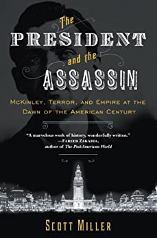 The President and the Assassin: McKinley, Terror, and Empire at the Dawn of the American Century by [Miller, Scott]