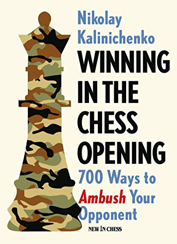 Winning in the Chess Opening: 700 Ways to Ambush Your Opponent by Nikolai Kalinichenko 511xzm2BJ3L
