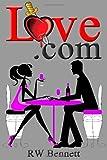 Love. Com, R. W. Bennett, 1461080665