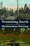 Trembling Earth : A Cultural History of the Okefenokee Swamp, Nelson, Megan Kate, 082032695X