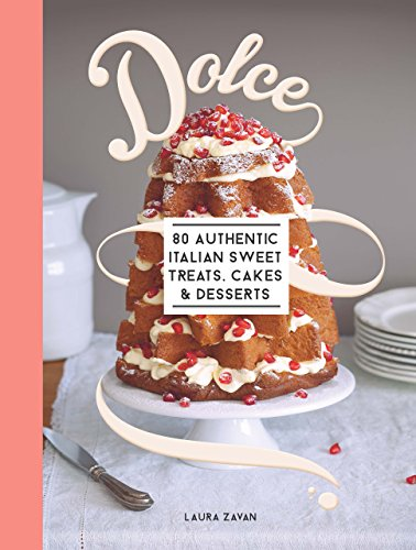 Dolce: 80 authentic sweet treats, cakes and desserts ()