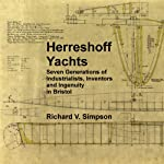 Herreshoff Yachts: Seven Generations of Industrialists, Inventors and Ingenuity in Bristol | Richard V. Simpson