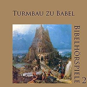 Turmbau zu Babel (Bibelhörspiele 2.2) Hörspiel