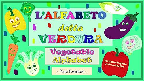 L' Alfabeto della Verdura/Vegetable Alphabet: Italian-English edition (Italian Edition)