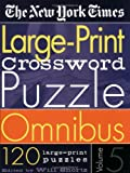 The New York Times Large-Print Crossword Puzzle Omnibus Volume 5: 120 Large-Print Puzzles from the Pages of The New York Times