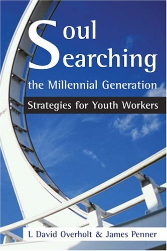 Soul Searching the Millennial Generation 2nd Edition: Strategies for Youth Workers by L. David Overholt (2004-10-01)