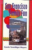 San Francisco Family Fun, Carole T. Meyers, 0917120108
