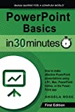 img - for PowerPoint Basics In 30 Minutes: How to make effective PowerPoint presentations using a PC, Mac, PowerPoint Online, or the PowerPoint app book / textbook / text book