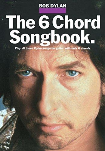 6-Chord Songbook: Bob Dylan - Dylan Chords Guitar Bob