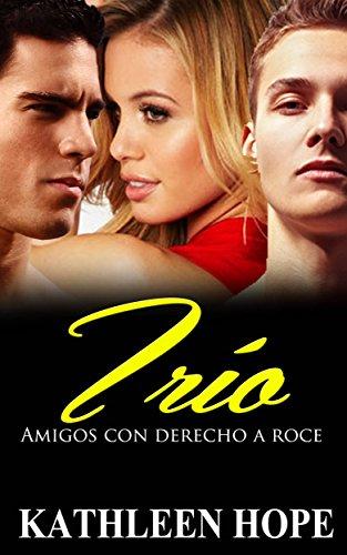 Trio Amigos Con Derecho A Roce Spanish Edition Kindle Edition