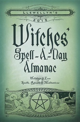 Llewellyn's 2015 Witches' Spell-A-Day Almanac: Holidays & Lore, Spells, Rituals & Meditations