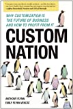 Custom Nation: Why Customization Is the Future of Business and How to Profit From It