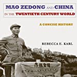 Mao Zedong and China in the Twentieth-Century World : A Concise History: Asia-Pacific: Culture, Politics, and Society | Rebecca E. Karl