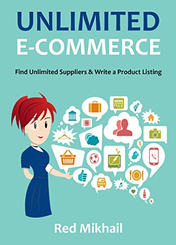 UNLIMITED E-COMMERCE 2016: Find Unlimited Suppliers & Learn To Write a Product Listing (English Edition)