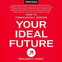 How to Consciously Design Your Ideal Future Audiobook by Benjamin P. Hardy Narrated by Phillip Church