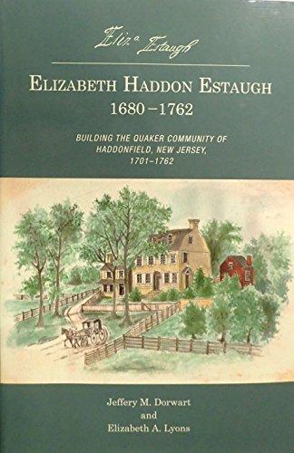 Elizabeth Haddon Estaugh 1680-1762; Building the Quaker Community of Haddonfield, New Jersey, 1701-1762