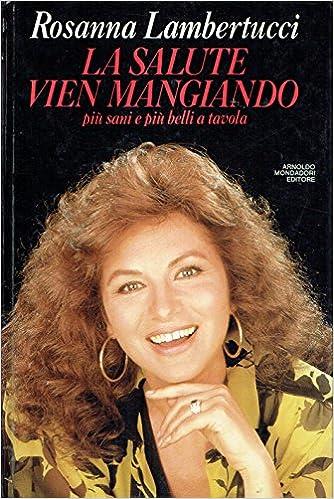 Amazon It La Salute Vien Mangiando Piu Sani E Piu Belli A Tavola Lambertucci Rosanna Rosenberg Colorni M Libri