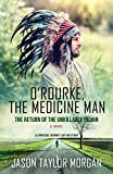 O'ROURKE, THE MEDICINE MAN: The Return of the Unkillable Indian