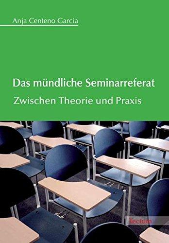 Das mündliche Seminarreferat: Zwischen Theorie und Praxis