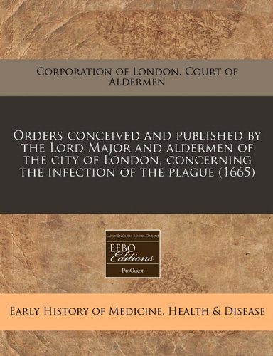 Download Orders conceived and published by the Lord Major and aldermen of the city of London, concerning the infection of the plague (1665) pdf epub