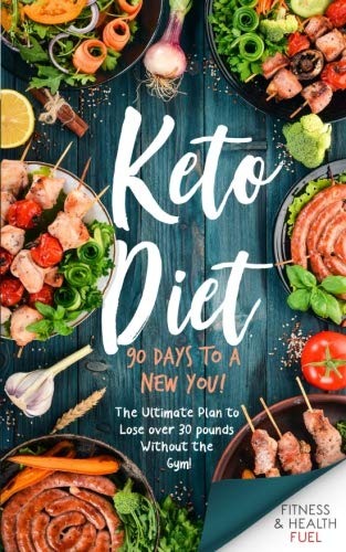Keto Diet: 90 Days to a New You! The Ultimate Plan to Lose Over 30 Pounds Without the Gym!]()