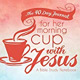 The 40 Day Journal for Her Morning Cup with