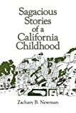 Sagacious Stories of a California Childhood, Zachary B. Newman, 1434311325