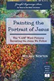 "Painting the Portrait of Jesus: The ""I Am"" Word Pictures Revealing the Jesus We Follow (Graceful Beginnings Series) (Volume 2)"