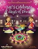Let's Celebrate 5 Days of Diwali! (Maya & Neel's India Adventure Series, Book 1) (Volume 1)