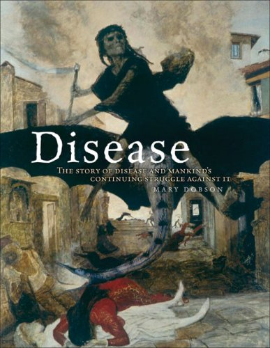 Disease  The Story Of Disease And Mankinds Continuing Struggle Against It