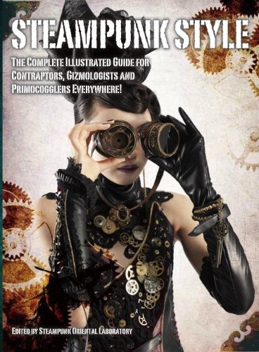 Steampunk Style: The Complete Illustrated guide for Contraptors, Gizmologists, and Primocogglers (Steampunk Diy Costume)