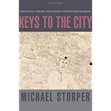 Keys to the City: How Economics, Institutions, Social Interaction, and Politics Shape Development by Michael Storper (2013-07-21)