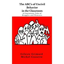 The ABC's of Uncivil Behavior in the Classroom: A Cautionary Tale of Draggles and Wowzers