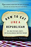 How to Eat Like a Republican, Susanne Grayson Townsend, 0812971027
