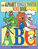 The Abc Tongue Twister Word Book, Daniel Roberts, 1468532383