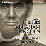 Abraham Lincoln: The Prairie Years and The War Years | Carl Sandburg