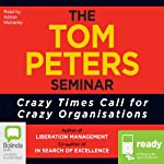 The Tom Peters Seminar: Crazy Times Call for Crazy Organizations | Tom Peters