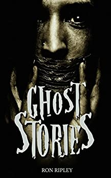 Ghost Stories (Scare Street Horror Short Stories Book 1) by [Ripley, Ron]