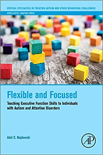 Flexible and Focused: Teaching Executive Function Skills to Individuals with Autism and Attention Disorders (Critical Specialties in Treating Autism and other Behavioral Challenges) - Popular Autism Related Book