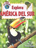Explora America del Sur, Molly Aloian and Bobbie Kalman, 0778783014