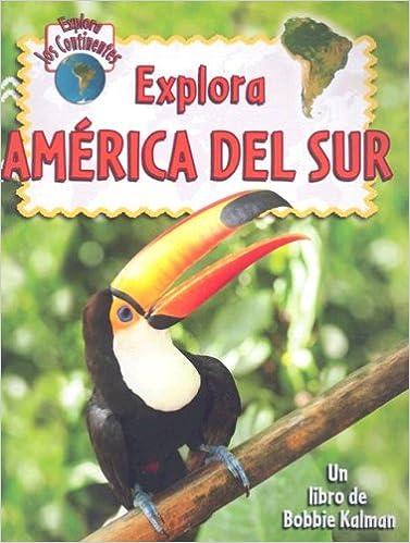 Descargar ebook de google android Explora America Del Sur (Explora Los Continentes) in Spanish DJVU