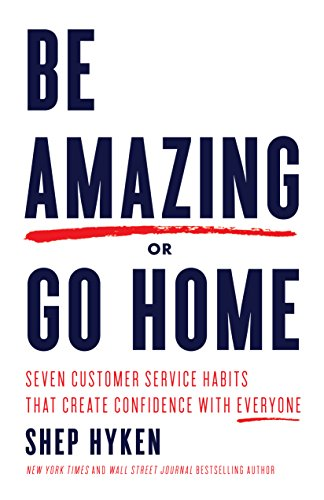 amazon com be amazing or go home seven customer service habits