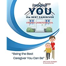 Imagine You the Best Caregiver: Being the Best Dementia Caregiver You Can Be