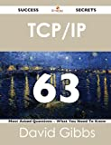 Tcp/Ip 63 Success Secrets - 63 Most Asked Questions on Tcp/Ip - What You Need to Know, David Gibbs, 1488524238