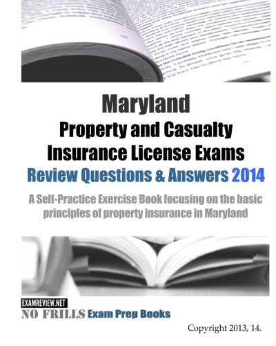 Download Maryland Property and Casualty Insurance License Exams Review Questions & Answers 2014: A Self-Practice Exercise Book focusing on the basic principles of property insurance in Maryland Pdf