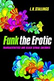 img - for Funk the Erotic: Transaesthetics and Black Sexual Cultures (New Black Studies Series) book / textbook / text book