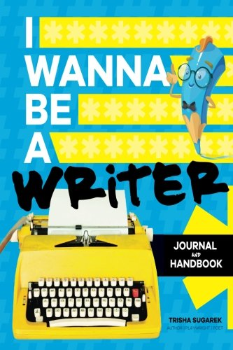 I Wanna Be A Writer: Journal and Handbook
