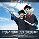 Peak Academic Performance Self Hypnosis: For Enhanced Learning, Test Taking & Speed Reading With Bonus Body Work Track Audiobook by Anna Thompson Narrated by Anna Thompson
