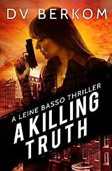 A Killing Truth: A Leine Basso Thriller by [Berkom, D.V.]