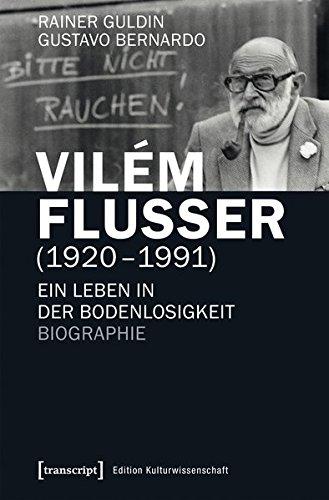 Vilém Flusser (1920-1991): Ein Leben in der Bodenlosigkeit. Biographie (Edition Kulturwissenschaft)